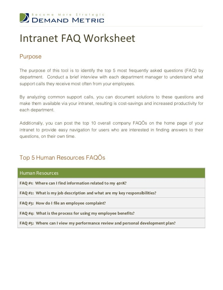 Intranet FAQ WorksheetPurposeThe purpose of this tool is to identify the top 5 most frequently asked questions (FAQ) bydep...
