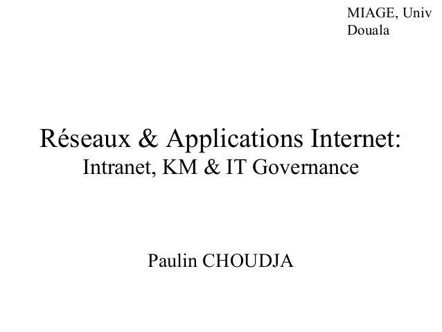 MIAGE, Univ Douala Réseaux & Applications Internet: Intranet, KM & IT Governance Paulin CHOUDJA