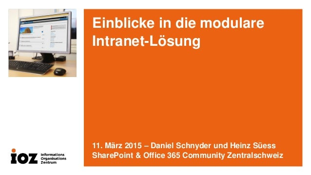 Einblicke in die modulare Intranet-Lösung 11. März 2015 – Daniel Schnyder und Heinz Süess SharePoint & Office 365 Communit...