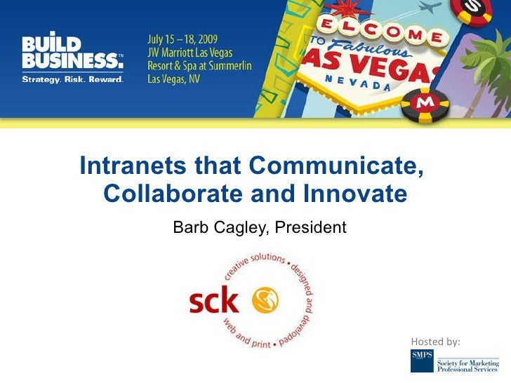 Intranets that Communicate,  Collaborate and Innovate Barb Cagley, President