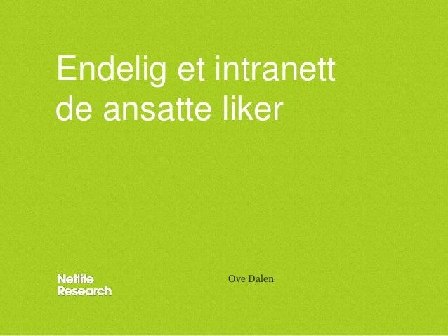 Endelig et intranett de ansatte liker  Ove Dalen