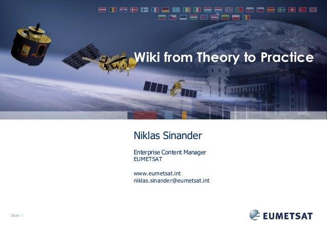 Wiki from Theory to Practice  Niklas Sinander Enterprise Content Manager EUMETSAT www.eumetsat.int niklas.sinander@eumetsa...