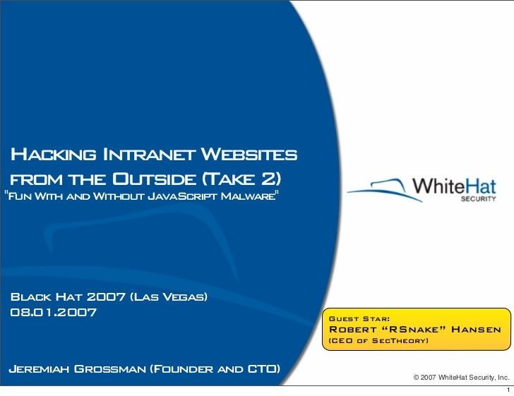 Hacking Intranet Websites from the Outside (Take 2) Fun With and Without JavaScript Malware     Black Hat 2007 (Las Vegas)...