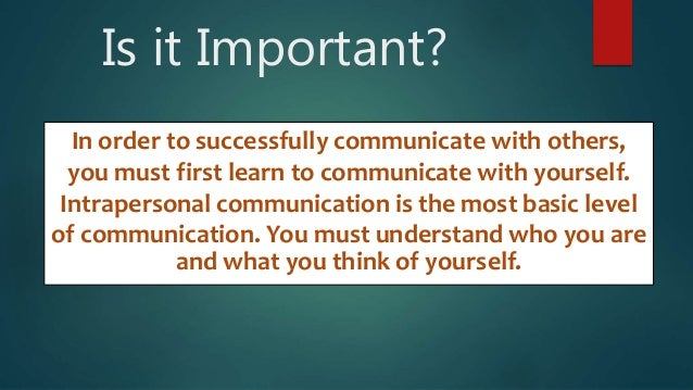 intrapersonal communication Intrapersonal communication (iac) is regularly invoked as a distinctive form of  communication this chapter critically examines iac to see.