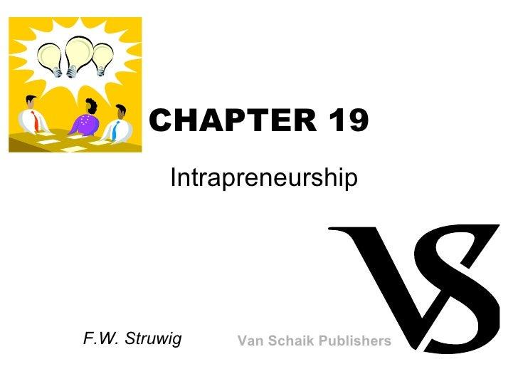 CHAPTER 19 Intrapreneurship  F.W. Struwig Van Schaik Publishers