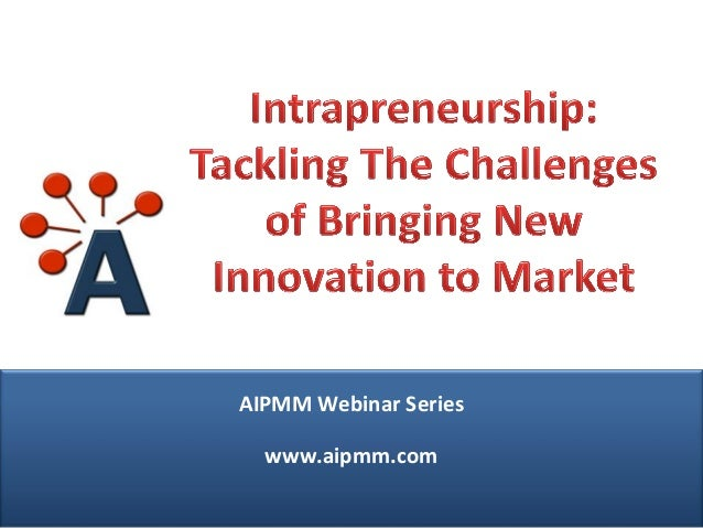 Intrapreneurship: Tackling The Challenges of Bringing New Innovation to Market