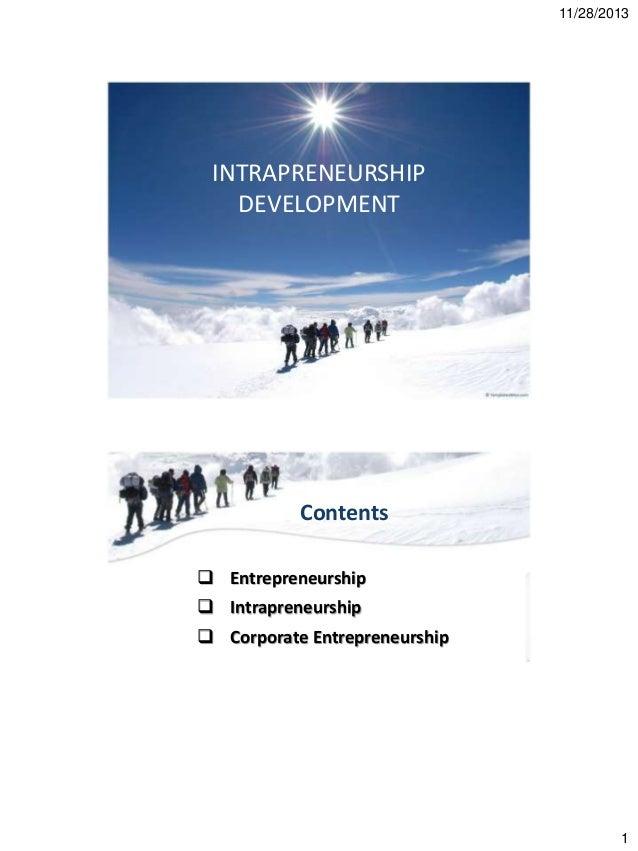 11/28/2013  INTRAPRENEURSHIP DEVELOPMENT  Contents  Entrepreneurship  Intrapreneurship  Corporate Entrepreneurship  1