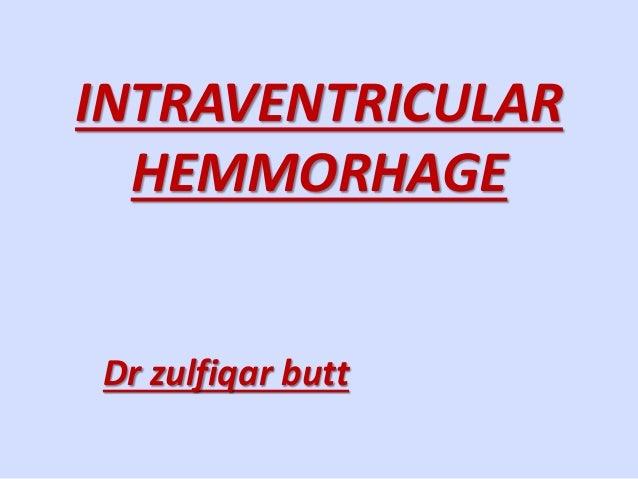 INTRAVENTRICULAR HEMMORHAGE Dr zulfiqar butt