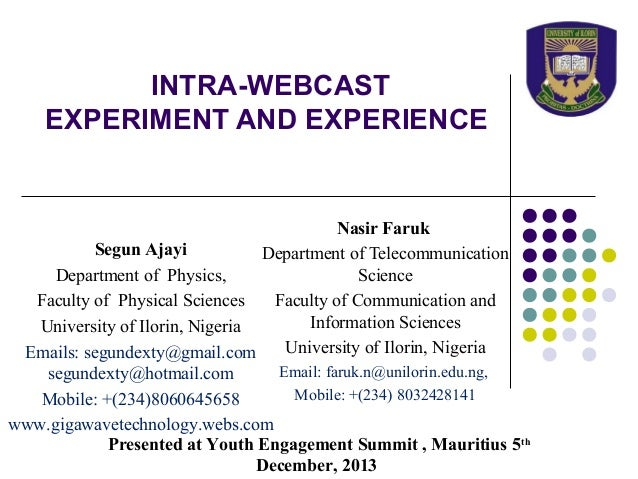 INTRA-WEBCAST EXPERIMENT AND EXPERIENCE  Nasir Faruk Segun Ajayi Department of Telecommunication Science Department of Phy...