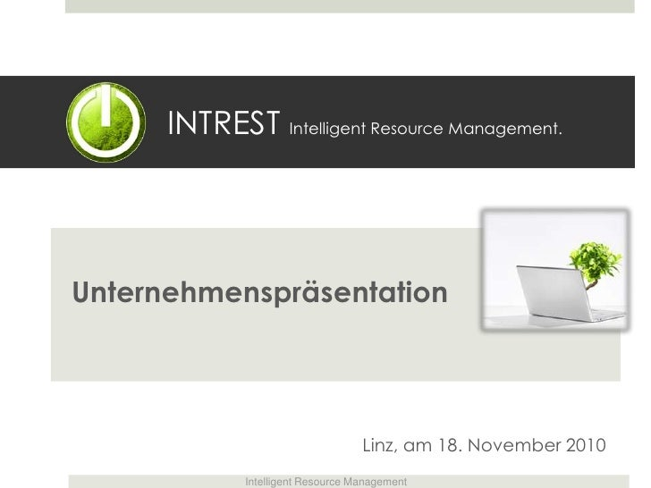 INTREST Intelligent Resource Management. Unternehmenspräsentation Linz, am 18. November 2010