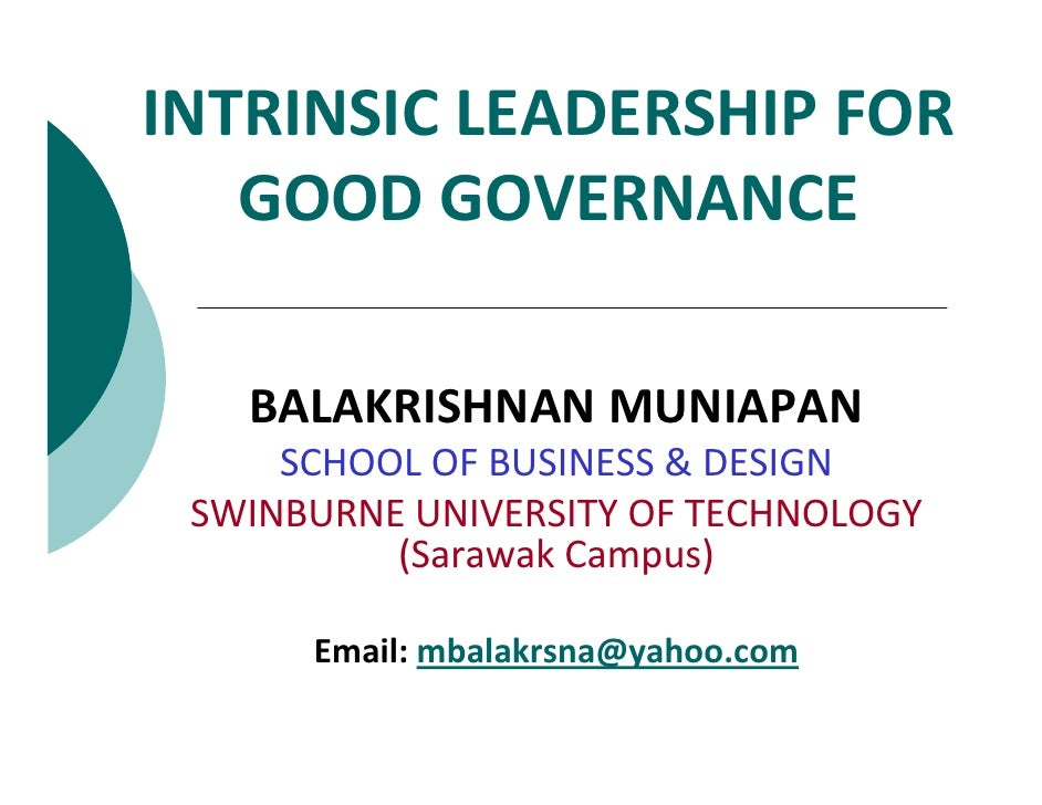INTRINSIC LEADERSHIP FOR    GOOD GOVERNANCE     BALAKRISHNAN MUNIAPAN      SCHOOL OF BUSINESS & DESIGN  SWINBURNE UNIVERSI...