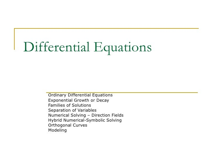Differential Equations Ordinary Differential Equations Exponential Growth or Decay Families of Solutions Separation of Var...