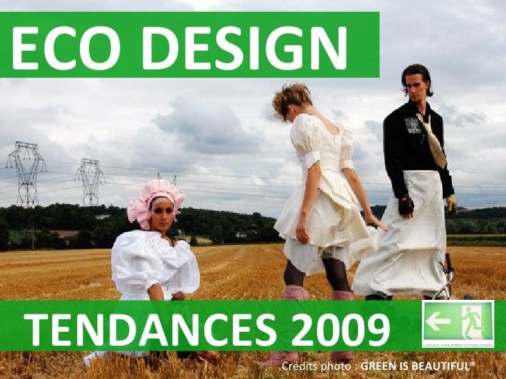 TENDANCES 2009 Crédits photo :  GREEN IS BEAUTIFUL® ECO DESIGN TENDANCE