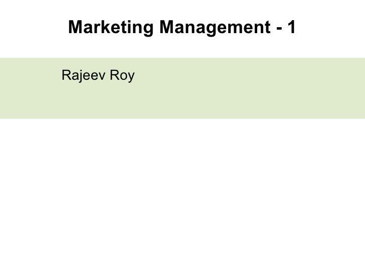 Marketing Management - 1 <ul><li>Rajeev Roy </li></ul>