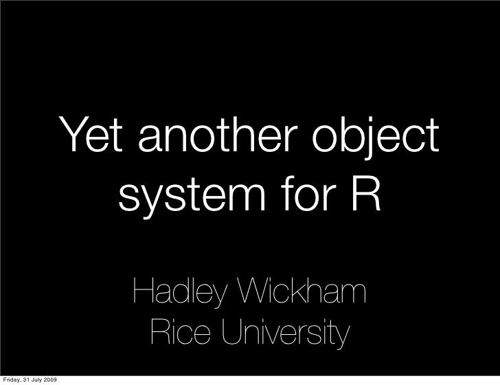 Yet another object                           system for R                           Hadley Wickham                        ...