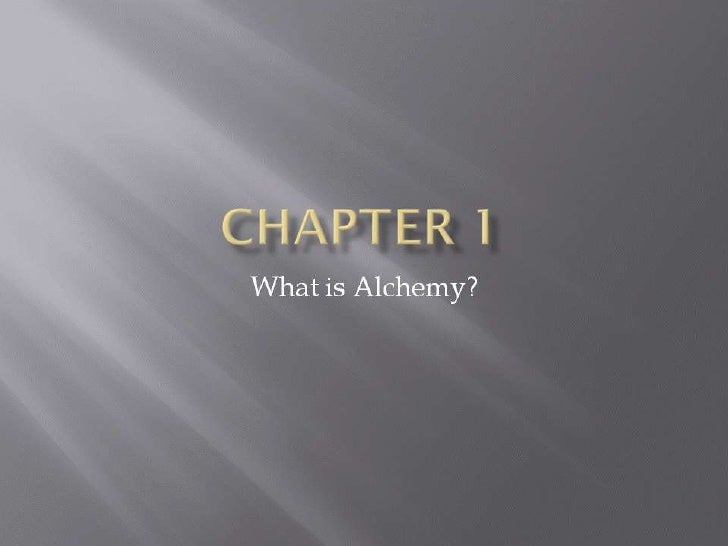 Chapter 1<br />What is Alchemy?<br />