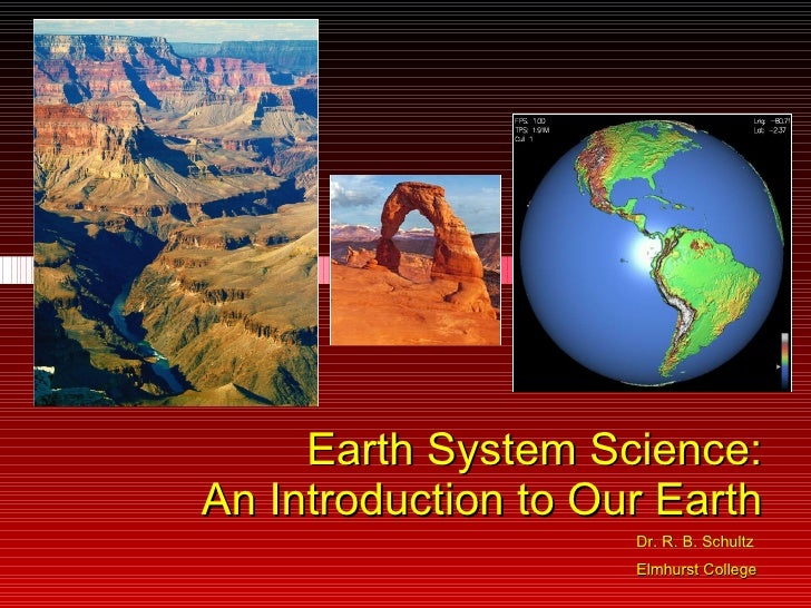Earth System Science: An Introduction to Our Earth Dr. R. B. Schultz Elmhurst College