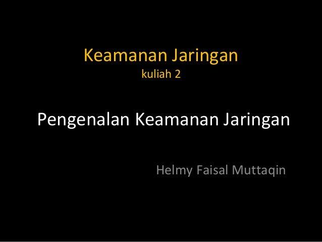 Keamanan Jaringan kuliah 2 Helmy Faisal Muttaqin Pengenalan Keamanan Jaringan