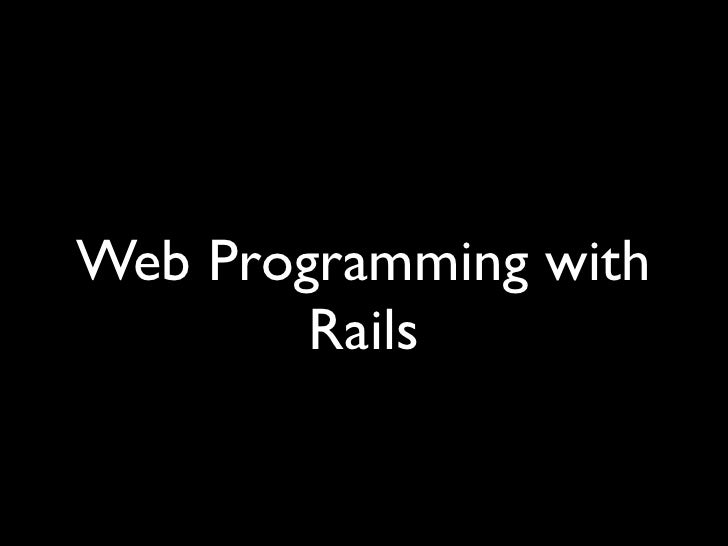 Web Programming with        Rails