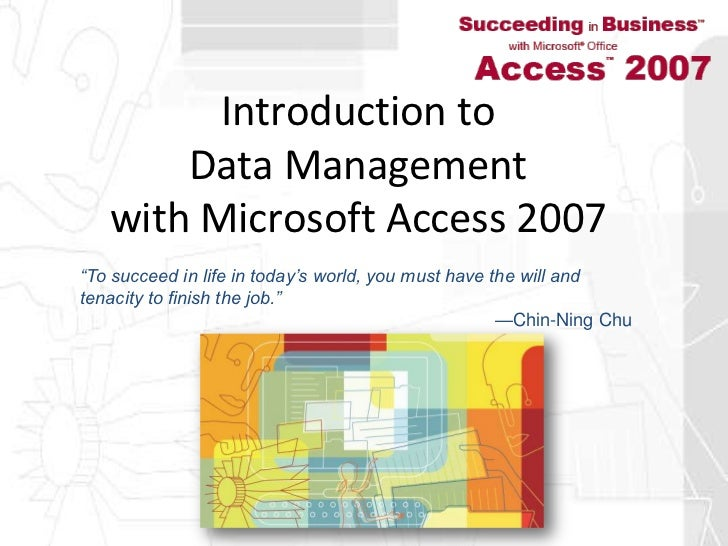 "Introduction to Data Management with Microsoft Access 2007<br />""To succeed in life in today's world, you must have the wi..."