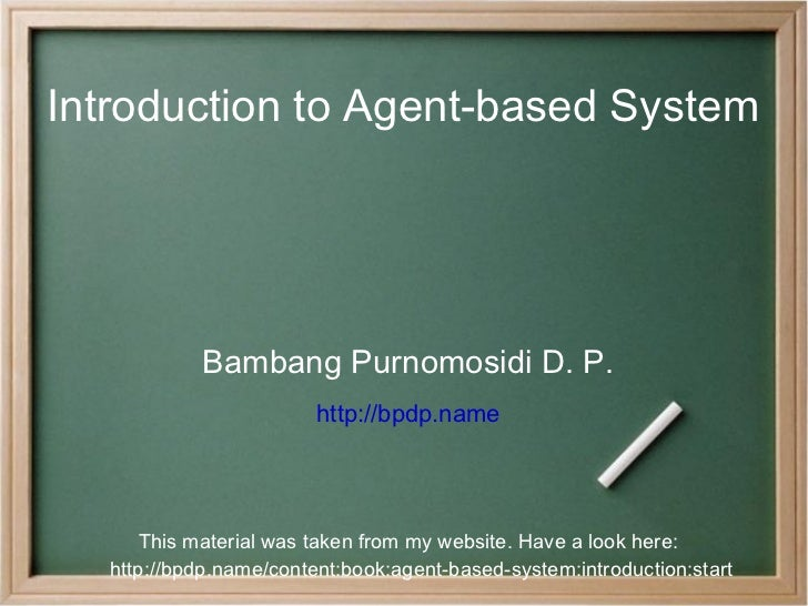 Introduction to Agent-based System Bambang Purnomosidi D. P. http://bpdp.name This material was taken from my website. Hav...