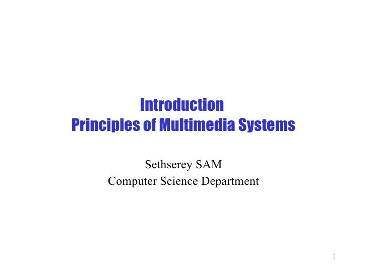 Introduction  Principles of Multimedia Systems Sethserey SAM Computer Science Department