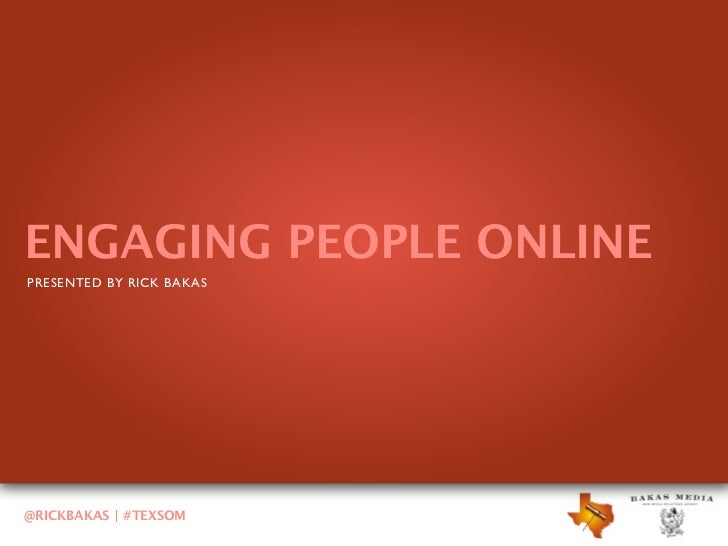 ENGAGING PEOPLE ONLINEPRESENTED BY RICK BAKAS@RICKBAKAS | #TEXSOM