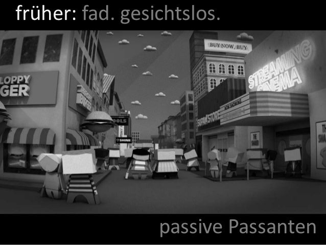 früher: fad. gesichtslos.                 passive Passanten