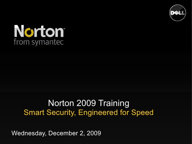 Norton 2009 Training Smart Security, Engineered for Speed Thursday, December 18, 2008
