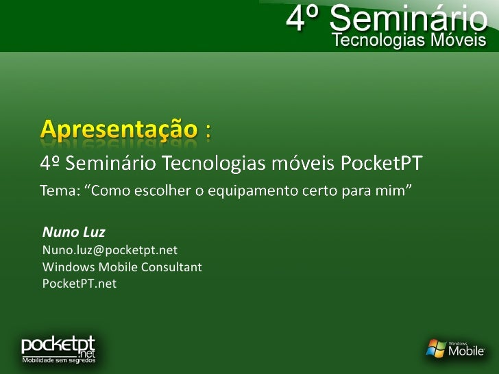 Nuno Luz [email_address] Windows Mobile Consultant PocketPT.net