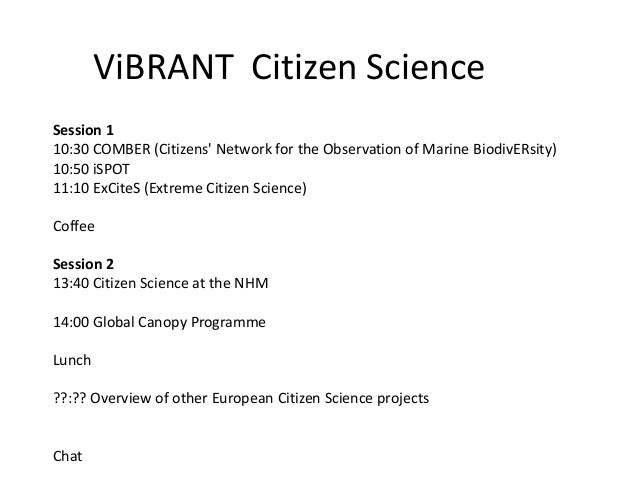 ViBRANT Citizen ScienceSession 110:30 COMBER (Citizens Network for the Observation of Marine BiodivERsity)10:50 iSPOT11:10...