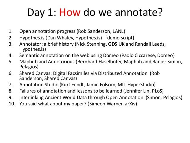 Day 1: How do we annotate?1.  Open annotation progress (Rob Sanderson, LANL)2.  Hypothes.is (Dan Whaley, Hypothes.is) [dem...
