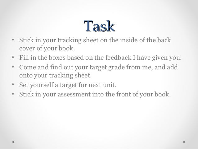 Task • Stick in your tracking sheet on the inside of the back cover of your book. • Fill in the boxes based on the feedbac...