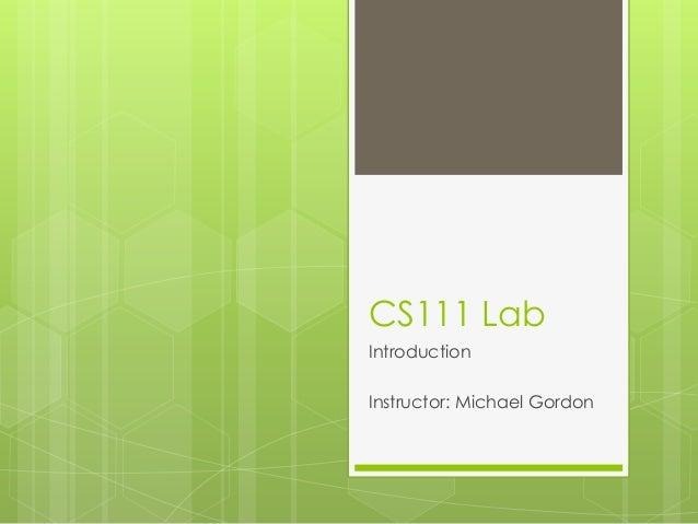 CS111 Lab Introduction Instructor: Michael Gordon