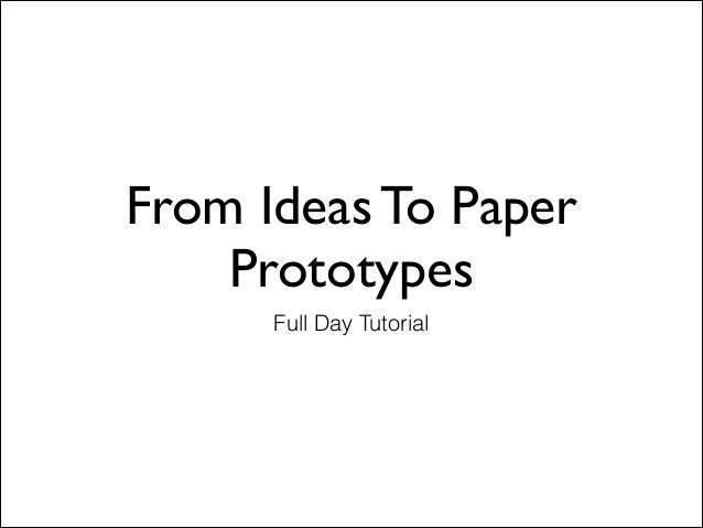 From Ideas To Paper Prototypes Full Day Tutorial