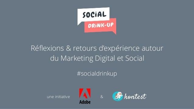 Réflexions & retours d'expérience autour du Marketing Digital et Social #socialdrinkup une initiative &