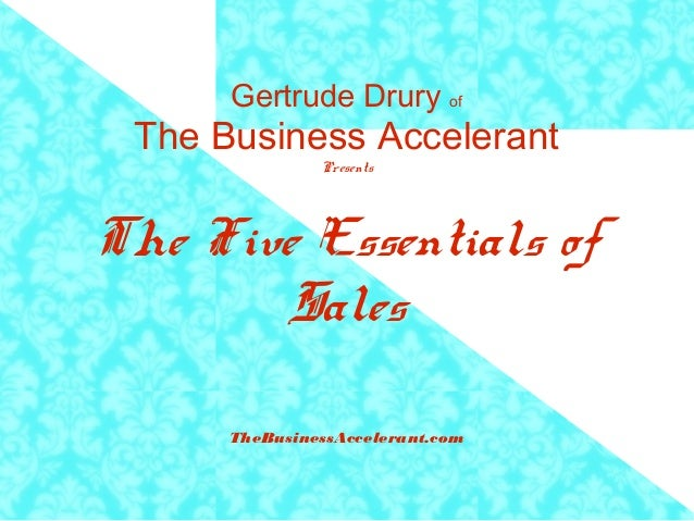Gertrude Drury of The Business Accelerant Presents The Five Essentials of Sales TheBusinessAccelerant.com