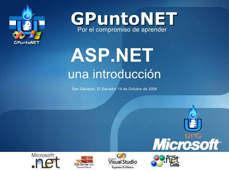 Por el compromiso de aprender ASP.NET   una introducción San Salvador, El Salvador 1 9  de  Octubre  de 2006