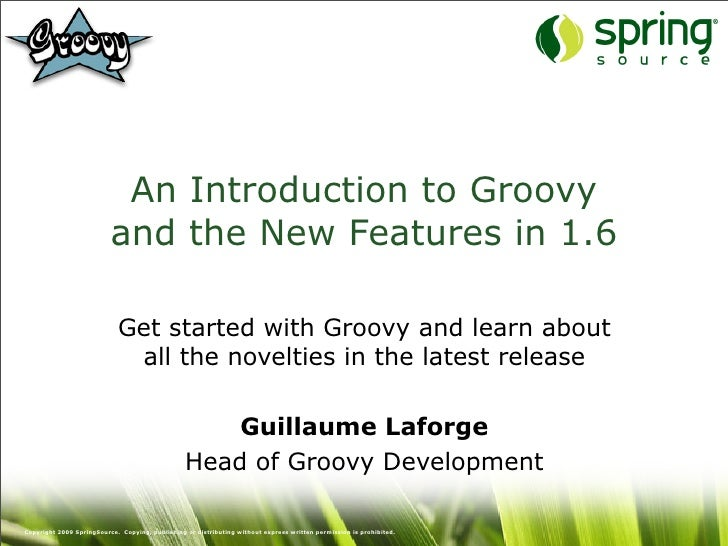 Introduction to Groovy and what's New in Groovy 1.6 - SpringOne Europe 2009