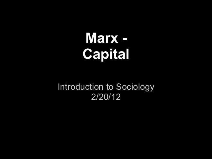 Marx -      CapitalIntroduction to Sociology         2/20/12