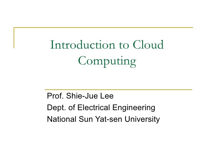 Introduction to Cloud     ComputingProf. Shie-Jue LeeDept. of Electrical EngineeringNational Sun Yat-sen University
