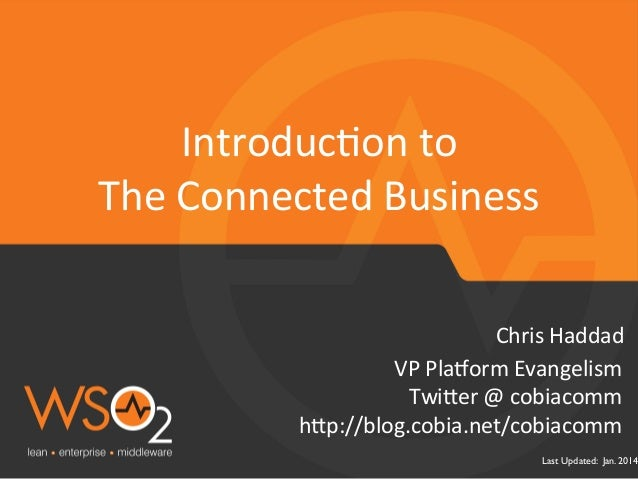 IntroducBon	   to	   	    The	   Connected	   Business	    Chris	   Haddad	    VP	   Pla&orm	   Evangelism	    Twi3er	   @...