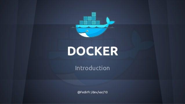 DOCKER Introduction @FedirFr /dev/var/10