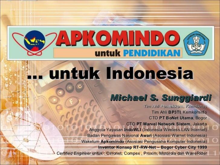 …  untuk Indonesia Michael S. Sunggiardi Tim Ahli  Pustekkom , Kemdiknas Tim Ahli  BP3TI , Kemkominfo CTO  PT BoNet Utama ...