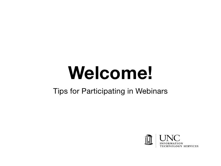 Welcome! Tips for Participating in Webinars