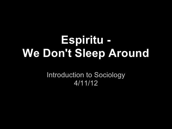 Espiritu -We Dont Sleep Around    Introduction to Sociology             4/11/12