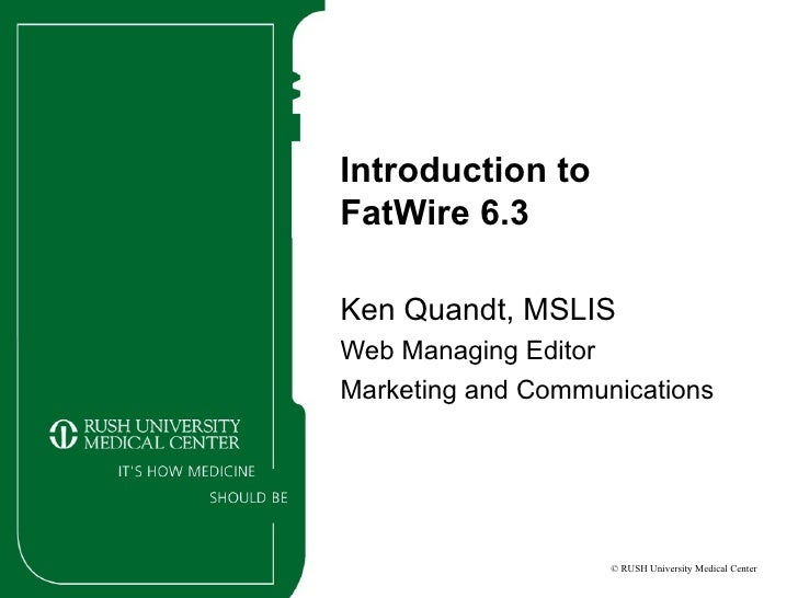Introduction to  FatWire 6.3 Ken Quandt, MSLIS Web Managing Editor Marketing and Communications