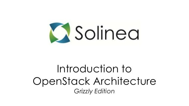 Introduction toOpenStack Architecture       Grizzly Edition