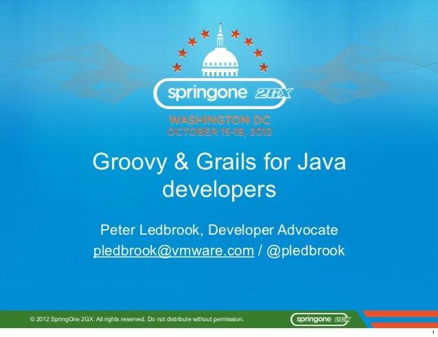 Groovy & Grails for Java                             developers                        Peter Ledbrook, Developer Advocate ...
