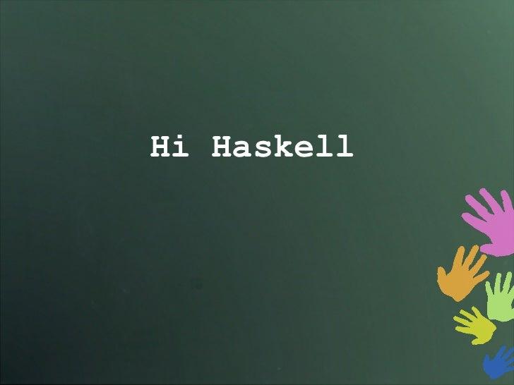 Hi Haskell